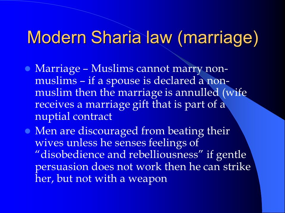 Modern Sharia law (marriage) Marriage – Muslims cannot marry non- muslims – if a spouse is declared a non- muslim then the marriage is annulled (wife
