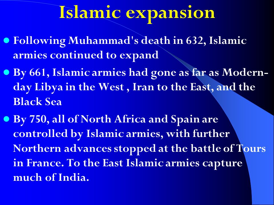 Islamic expansion Following Muhammad's death in 632, Islamic armies continued to expand By 661, Islamic armies had gone as far as Modern- day Libya in