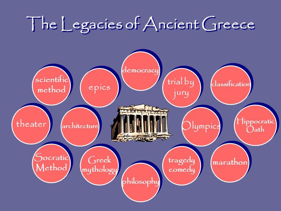 The Legacies of Ancient Greece architecture philosophy Olympics epics Greek mythology Greek mythology tragedy comedy tragedy comedy trial by jury tria