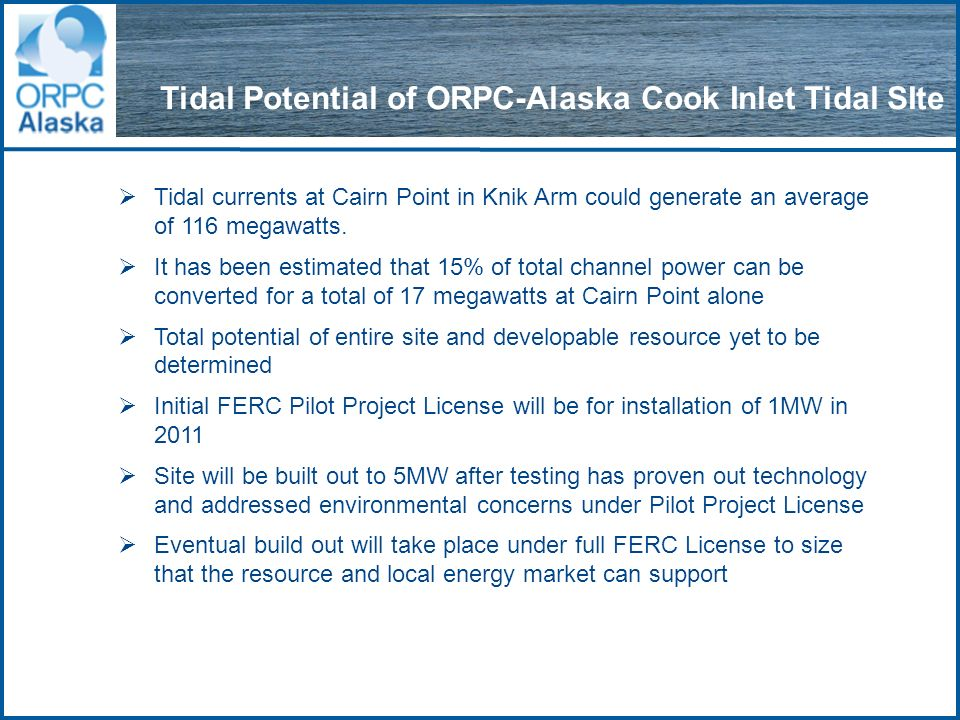 Tidal Potential of ORPC-Alaska Cook Inlet Tidal SIte Tidal currents at Cairn Point in Knik Arm could generate an average of 116 megawatts.