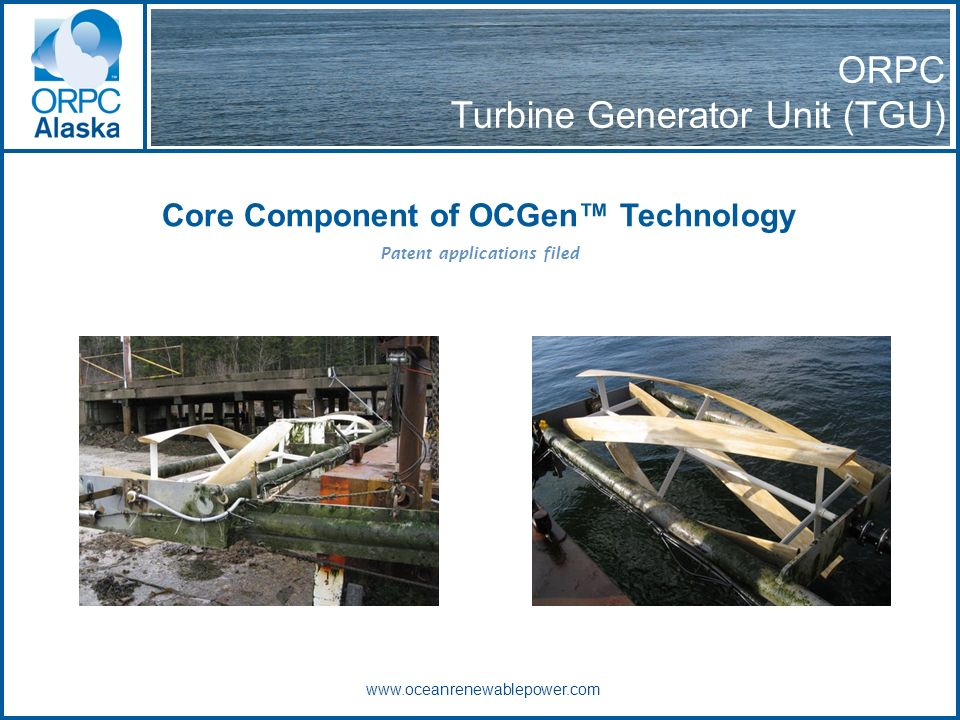 Patent applications filed Core Component of OCGen Technology www.oceanrenewablepower.com ORPC Turbine Generator Unit (TGU)