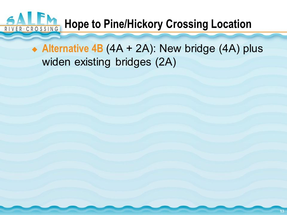 13 Hope to Pine/Hickory Crossing Location Alternative 4B (4A + 2A): New bridge (4A) plus widen existing bridges (2A)