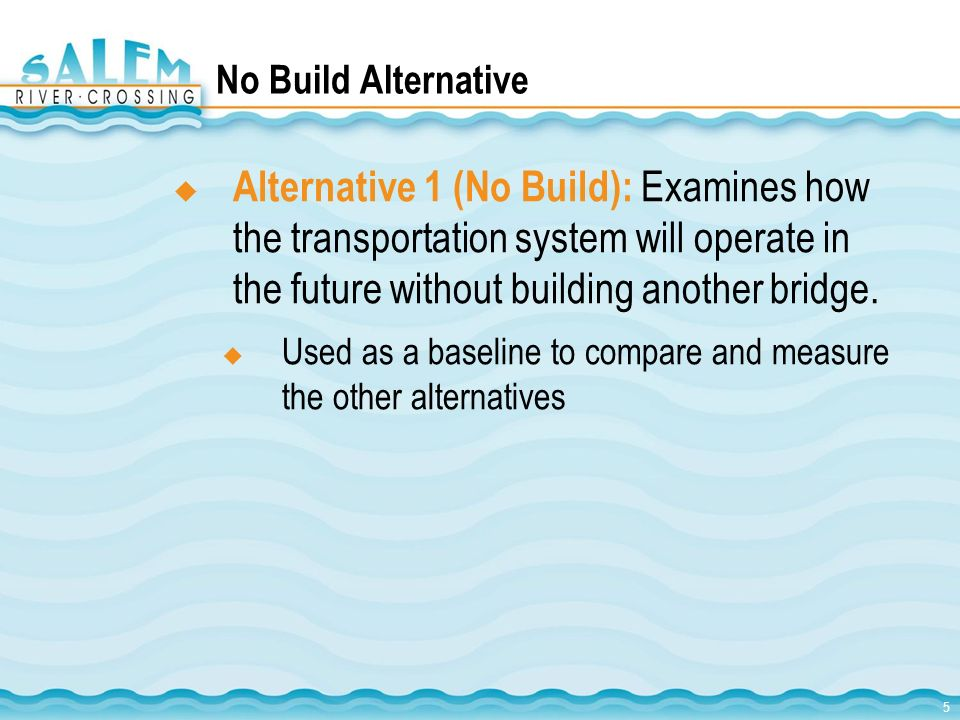 No Build Alternative Alternative 1 (No Build): Examines how the transportation system will operate in the future without building another bridge.