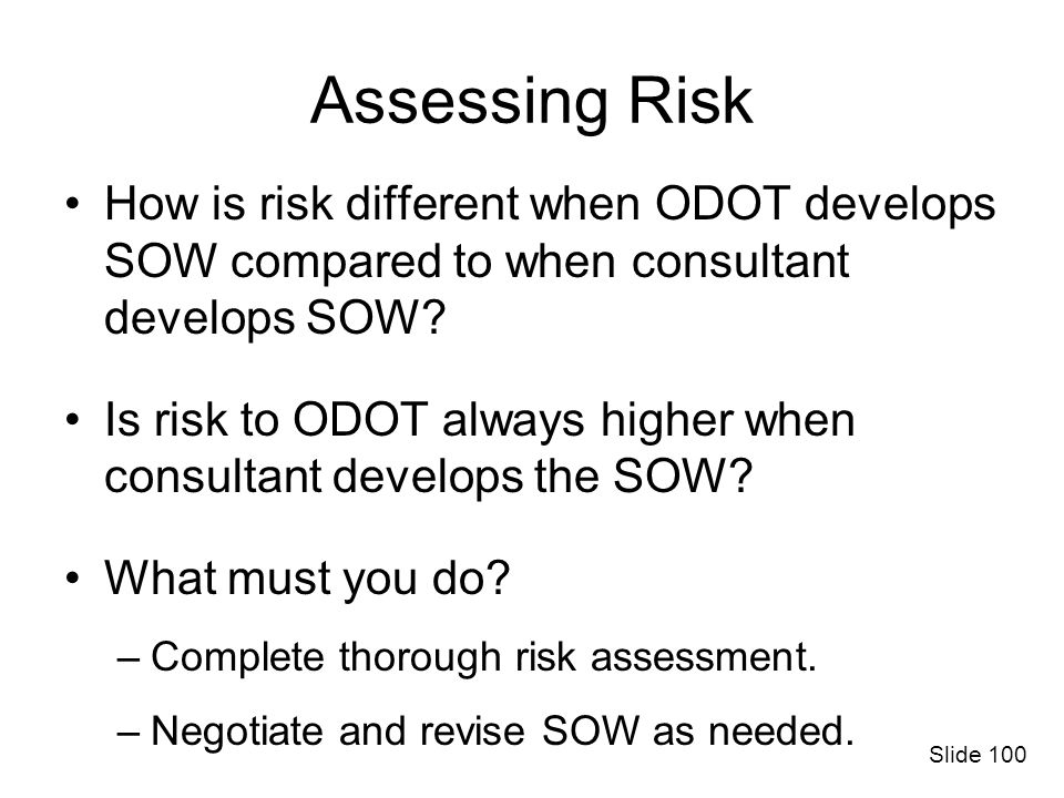 Assessing Risk How is risk different when ODOT develops SOW compared to when consultant develops SOW? Is risk to ODOT always higher when consultant de