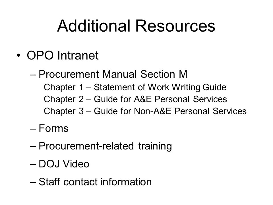Additional Resources OPO Intranet –Procurement Manual Section M Chapter 1 – Statement of Work Writing Guide Chapter 2 – Guide for A&E Personal Service