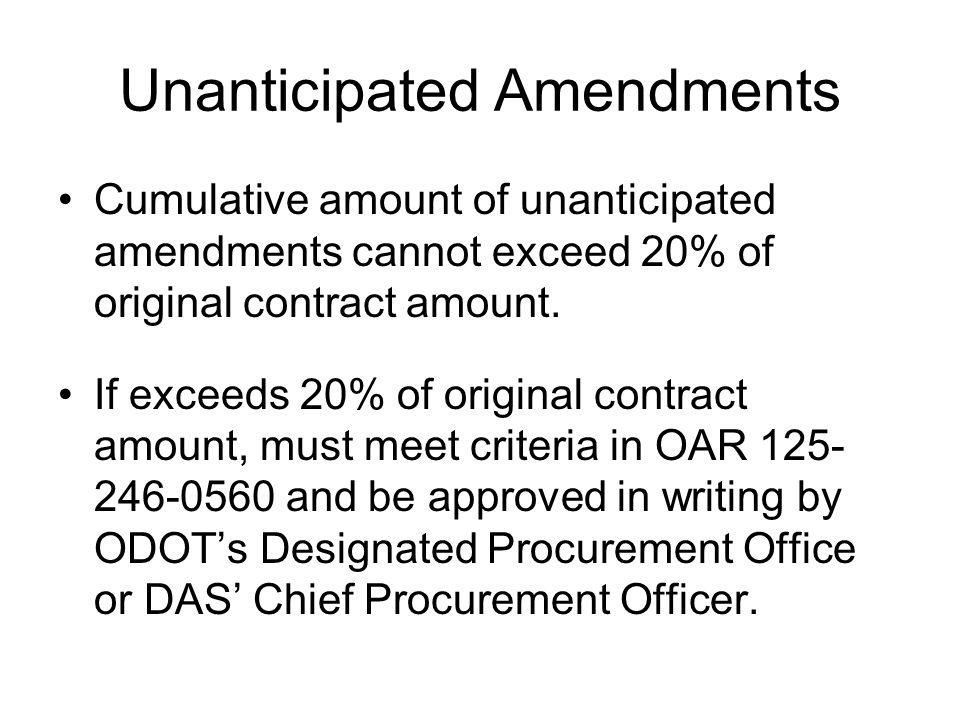 Unanticipated Amendments Cumulative amount of unanticipated amendments cannot exceed 20% of original contract amount. If exceeds 20% of original contr