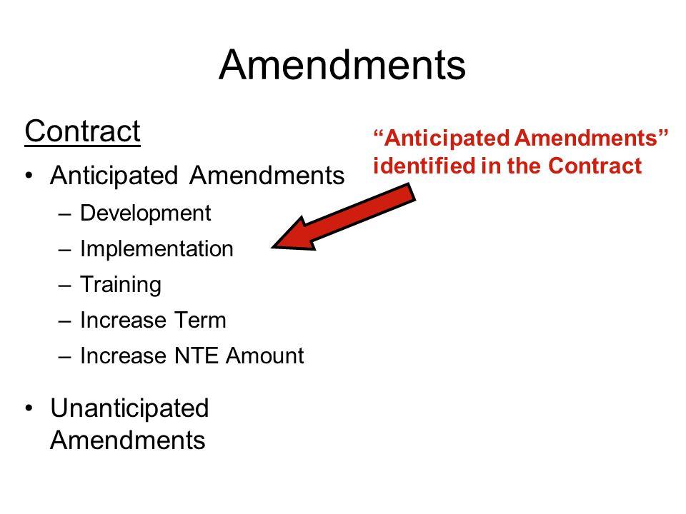 Amendments Contract Anticipated Amendments –Development –Implementation –Training –Increase Term –Increase NTE Amount Unanticipated Amendments Anticip