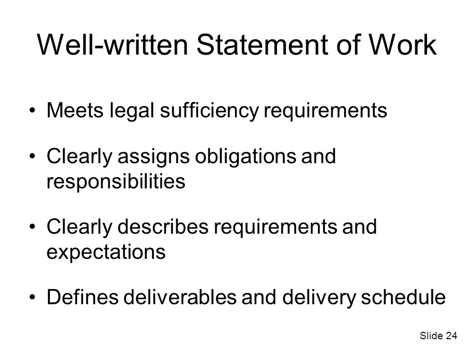 Well-written Statement of Work Meets legal sufficiency requirements Clearly assigns obligations and responsibilities Clearly describes requirements an