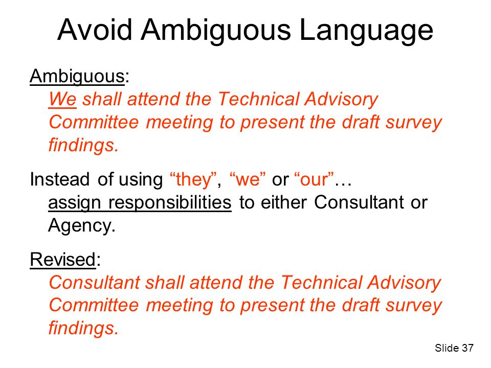 Avoid Ambiguous Language Ambiguous: We shall attend the Technical Advisory Committee meeting to present the draft survey findings. Instead of using th