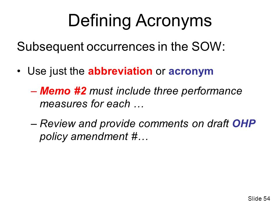 Defining Acronyms Subsequent occurrences in the SOW: Use just the abbreviation or acronym –Memo #2 must include three performance measures for each …