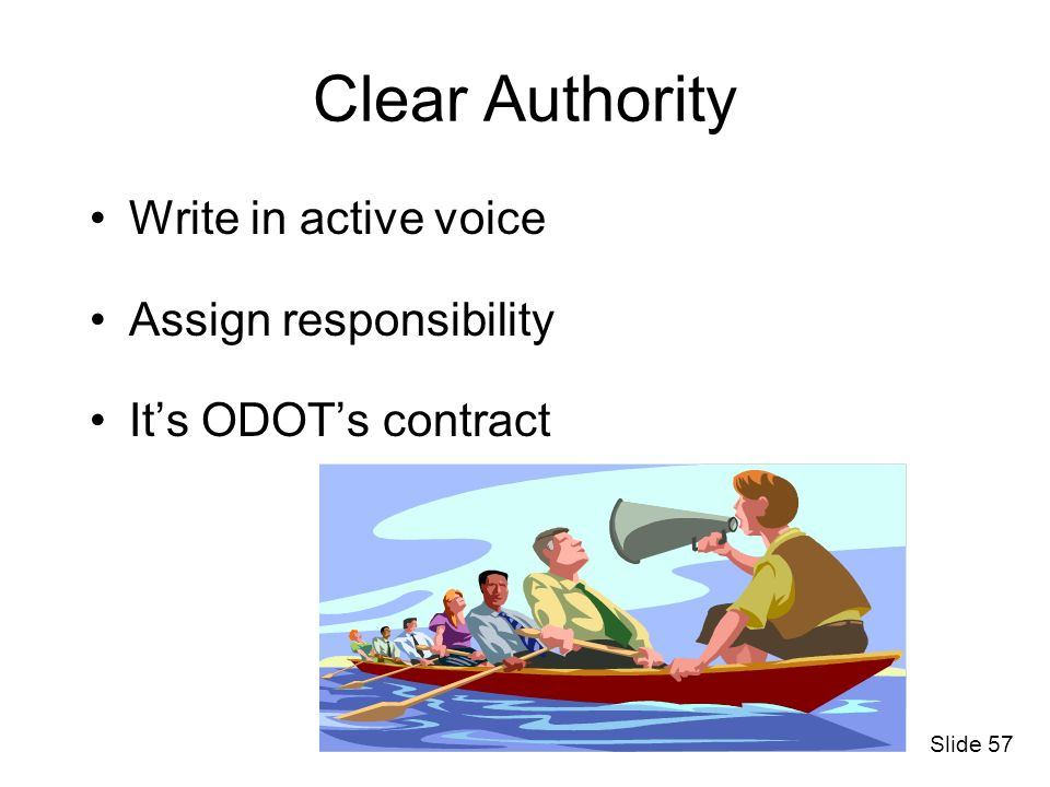Clear Authority Write in active voice Assign responsibility Its ODOTs contract Slide 57
