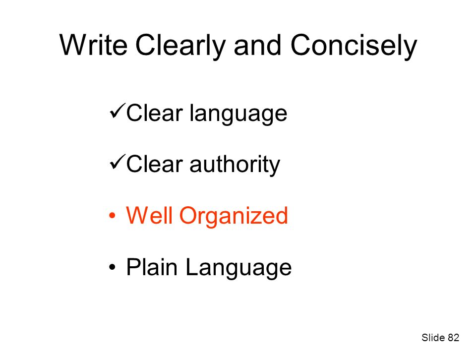 Write Clearly and Concisely Clear language Clear authority Well Organized Plain Language Slide 82