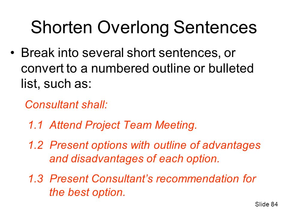 Shorten Overlong Sentences Break into several short sentences, or convert to a numbered outline or bulleted list, such as: Consultant shall: 1.1 Atten