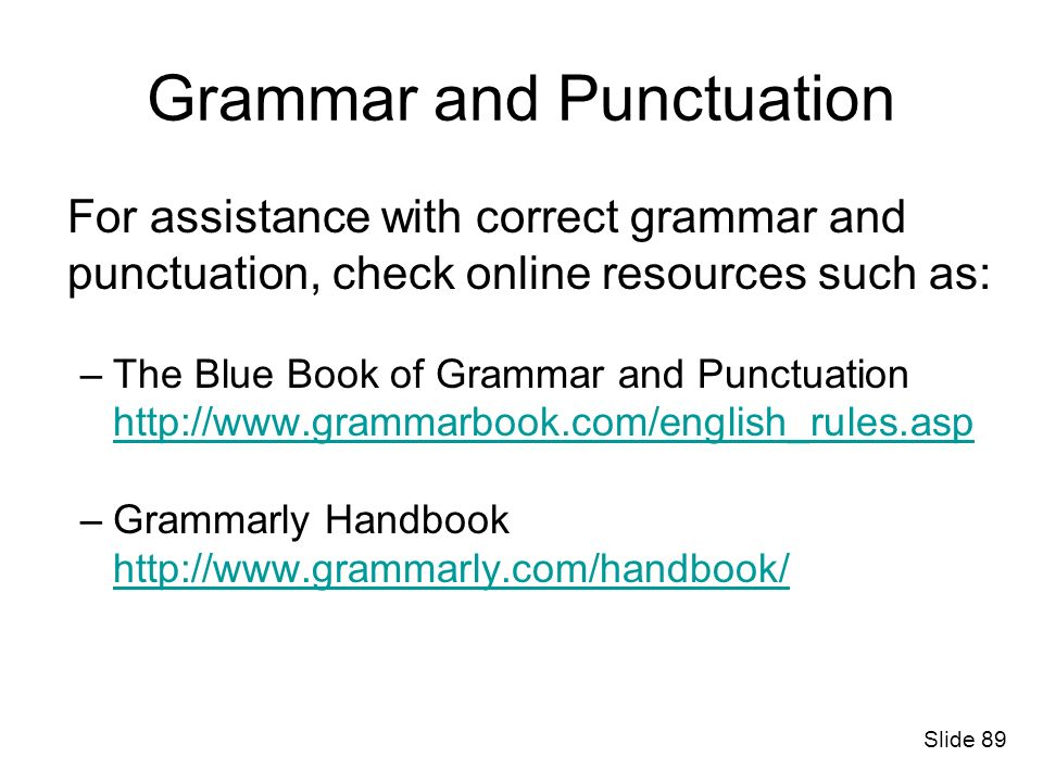 Grammar and Punctuation For assistance with correct grammar and punctuation, check online resources such as: –The Blue Book of Grammar and Punctuation