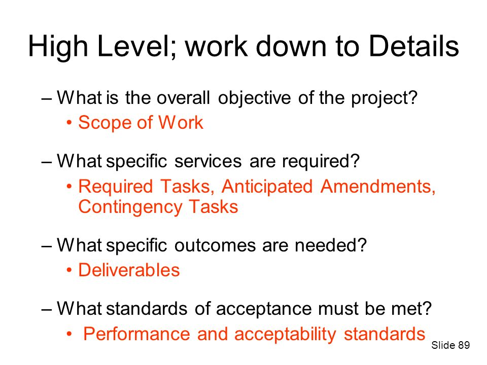 –What is the overall objective of the project? Scope of Work –What specific services are required? Required Tasks, Anticipated Amendments, Contingency