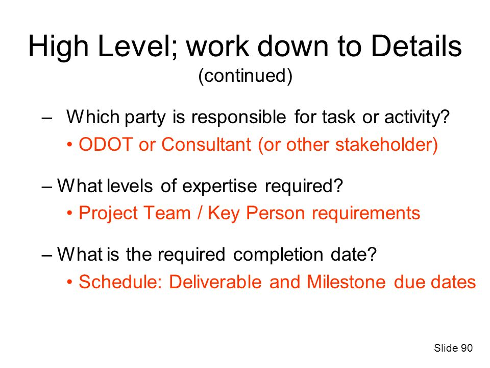–Which party is responsible for task or activity? ODOT or Consultant (or other stakeholder) –What levels of expertise required? Project Team / Key Per