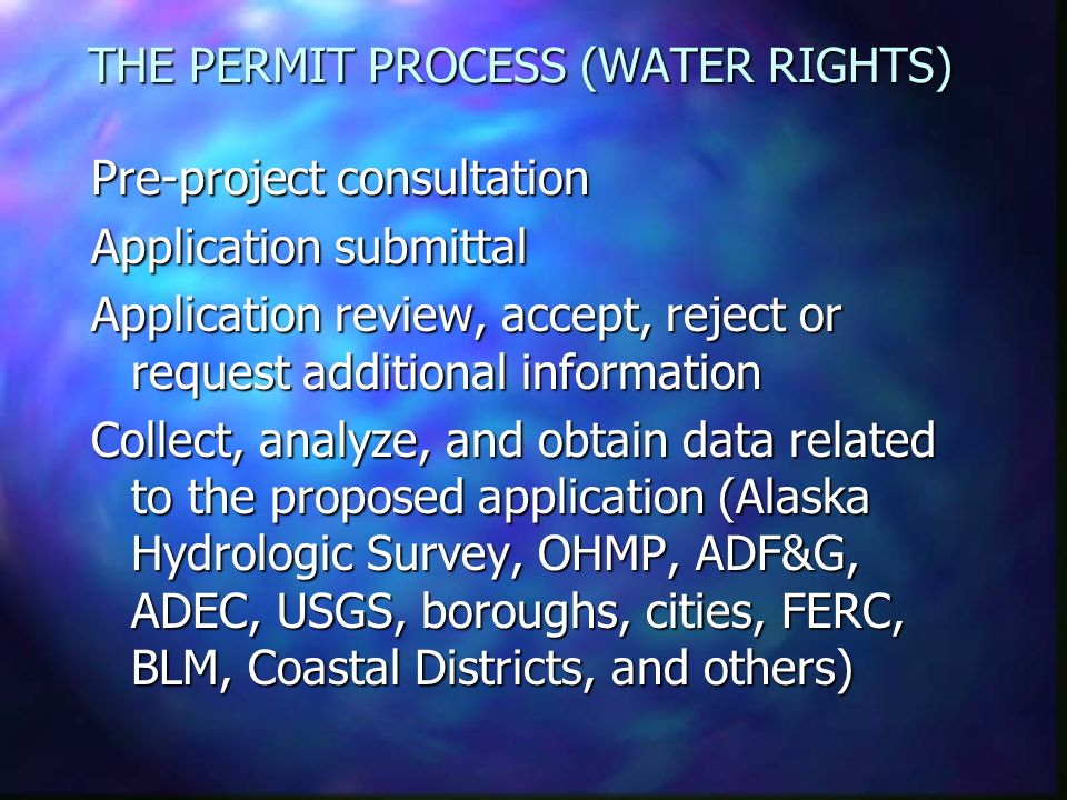 THE PERMIT PROCESS (WATER RIGHTS) Pre-project consultation Application submittal Application review, accept, reject or request additional information