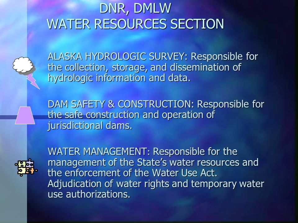 DNR, DMLW WATER RESOURCES SECTION ALASKA HYDROLOGIC SURVEY: Responsible for the collection, storage, and dissemination of hydrologic information and d