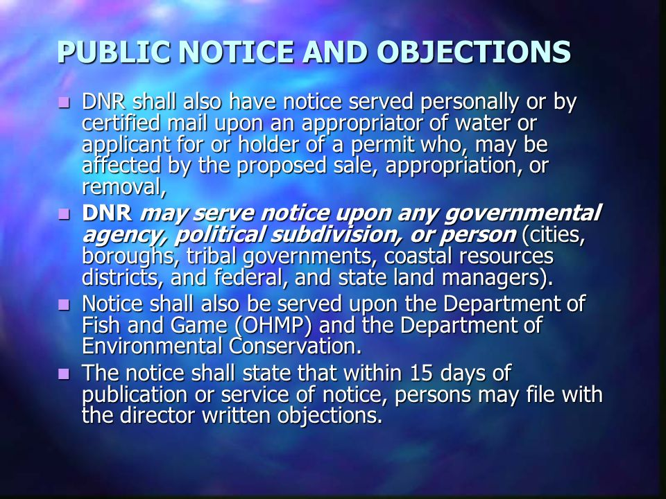 PUBLIC NOTICE AND OBJECTIONS DNR shall also have notice served personally or by certified mail upon an appropriator of water or applicant for or holde