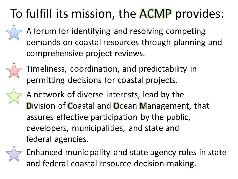 A forum for identifying and resolving competing demands on coastal resources through planning and comprehensive project reviews. Timeliness, coordinat
