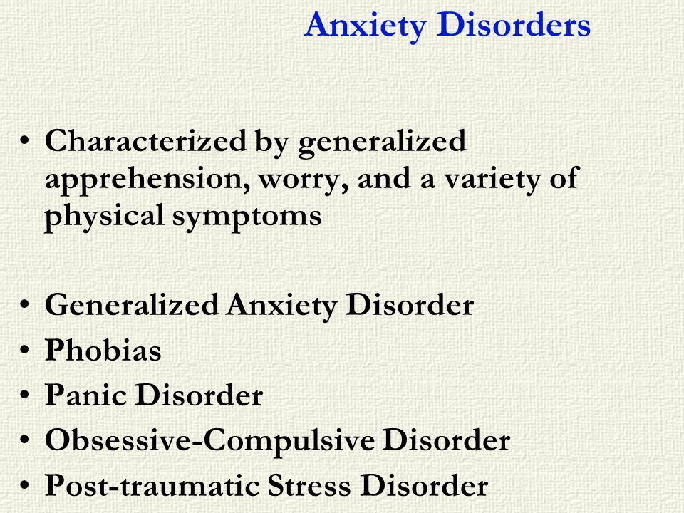 Characterized by generalized apprehension, worry, and a variety of physical symptoms Generalized Anxiety Disorder Phobias Panic Disorder Obsessive-Com
