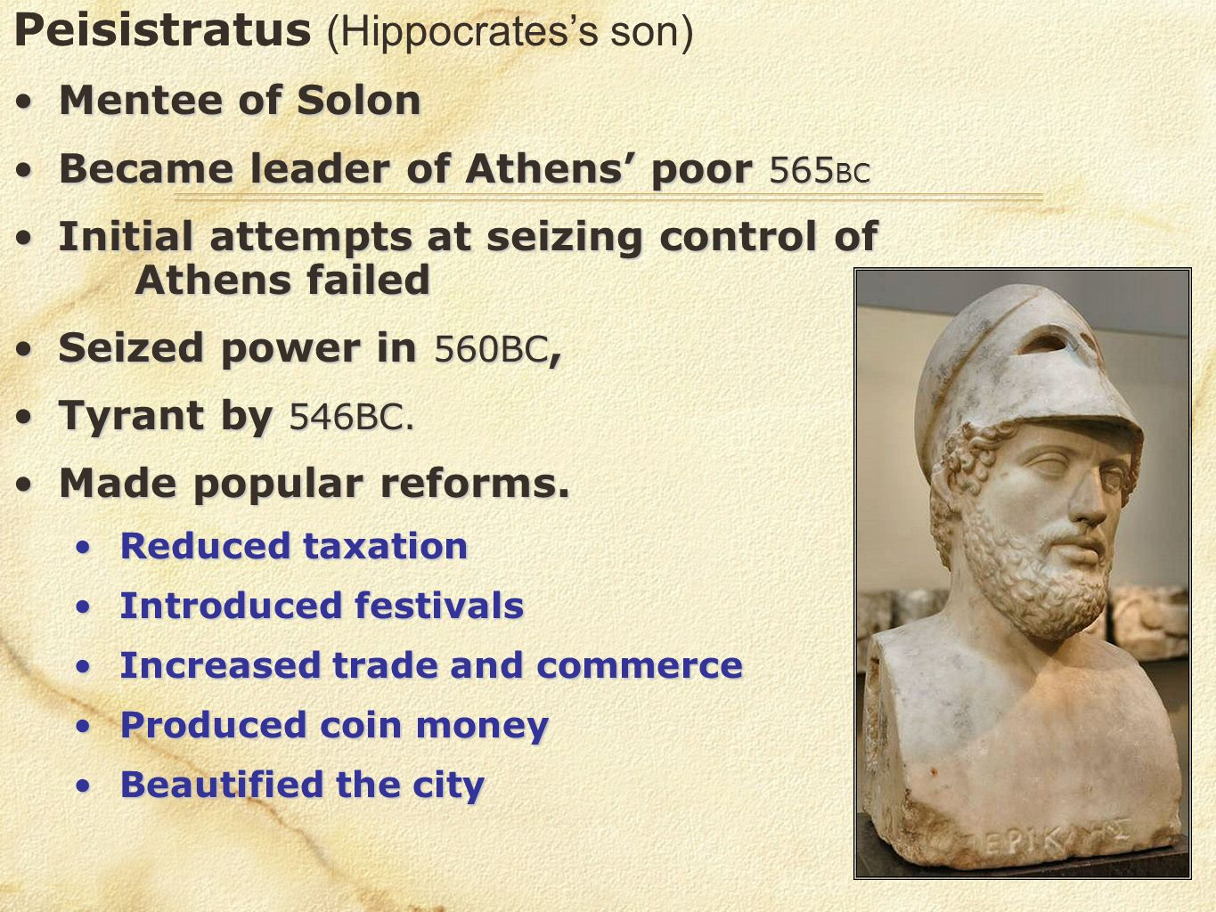 Peisistratus (Hippocratess son) Mentee of SolonMentee of Solon Became leader of Athens poor 565 BCBecame leader of Athens poor 565 BC Initial attempts