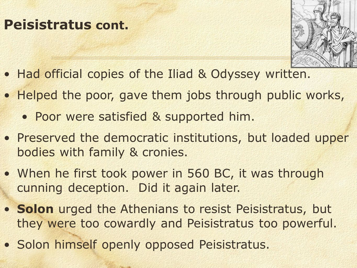 Peisistratus cont. Had official copies of the Iliad & Odyssey written. Helped the poor, gave them jobs through public works, Poor were satisfied & sup