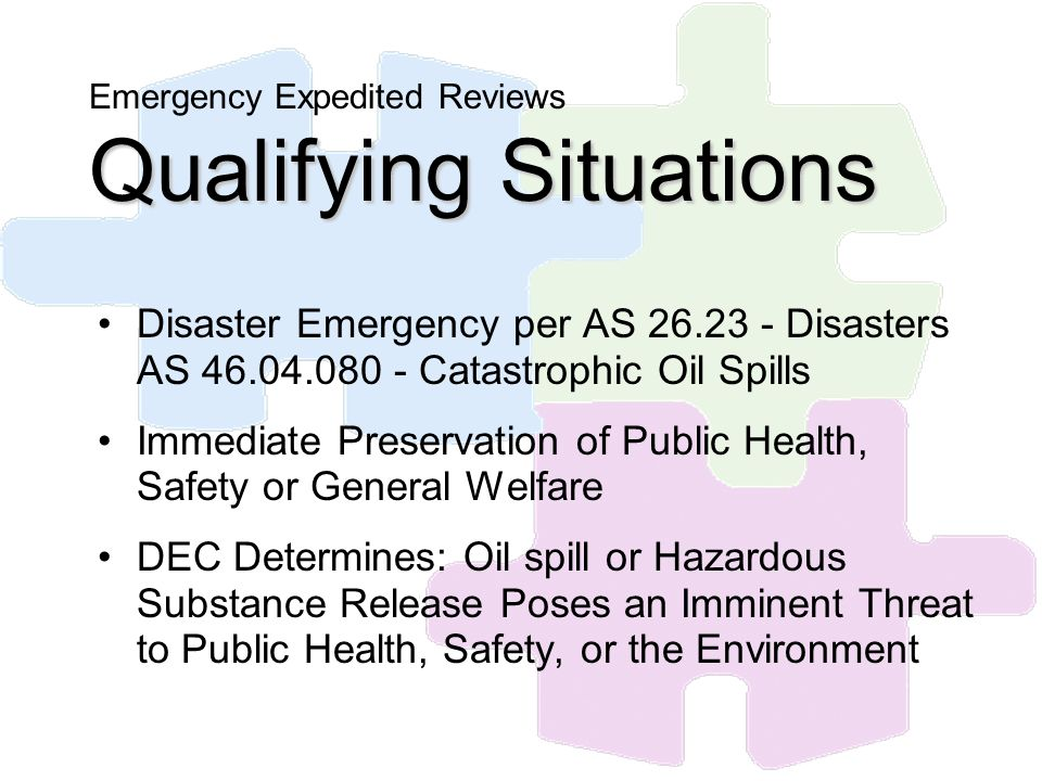 Qualifying Situations Emergency Expedited Reviews Qualifying Situations Disaster Emergency per AS 26.23 - Disasters AS 46.04.080 - Catastrophic Oil Sp