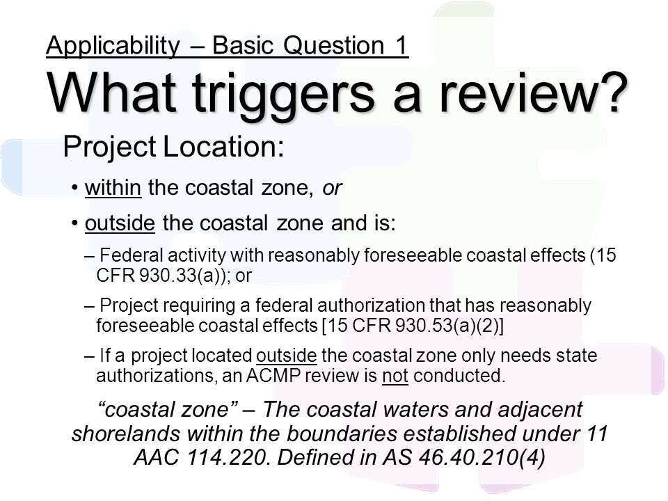 Project Location: within the coastal zone, or outside the coastal zone and is: – Federal activity with reasonably foreseeable coastal effects (15 CFR
