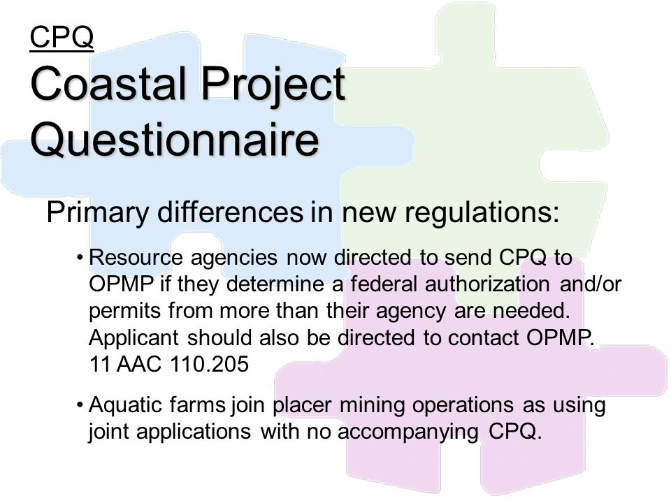 Coastal Project Questionnaire CPQ Coastal Project Questionnaire Primary differences in new regulations: Resource agencies now directed to send CPQ to