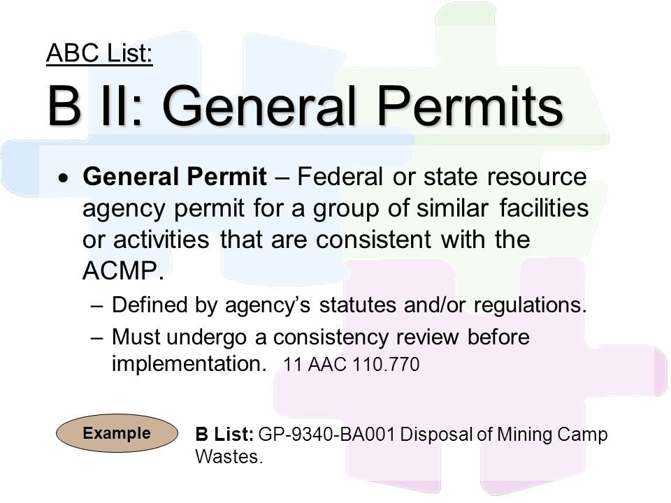 B II: General Permits ABC List: B II: General Permits General Permit – Federal or state resource agency permit for a group of similar facilities or ac
