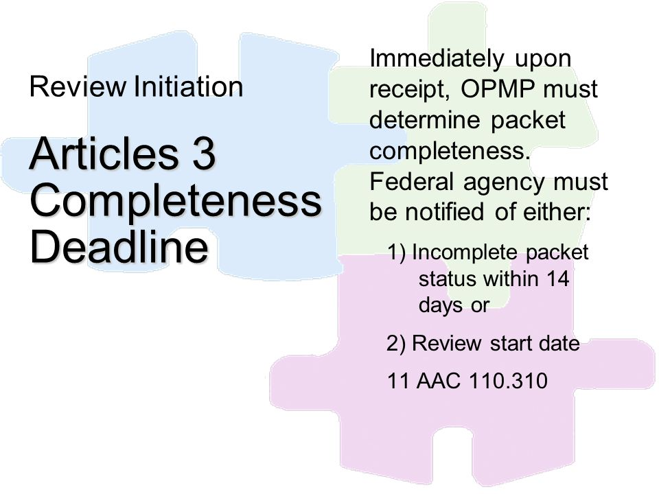 Articles 3 Completeness Deadline Review Initiation Articles 3 Completeness Deadline Immediately upon receipt, OPMP must determine packet completeness.