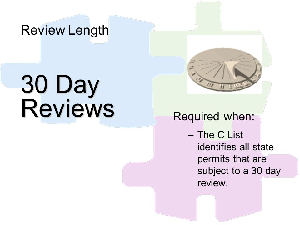 30 Day Reviews Review Length 30 Day Reviews Required when: –The C List identifies all state permits that are subject to a 30 day review.
