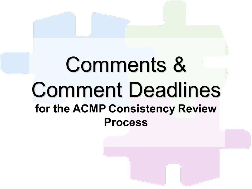 Comments & Comment Deadlines Comments & Comment Deadlines for the ACMP Consistency Review Process