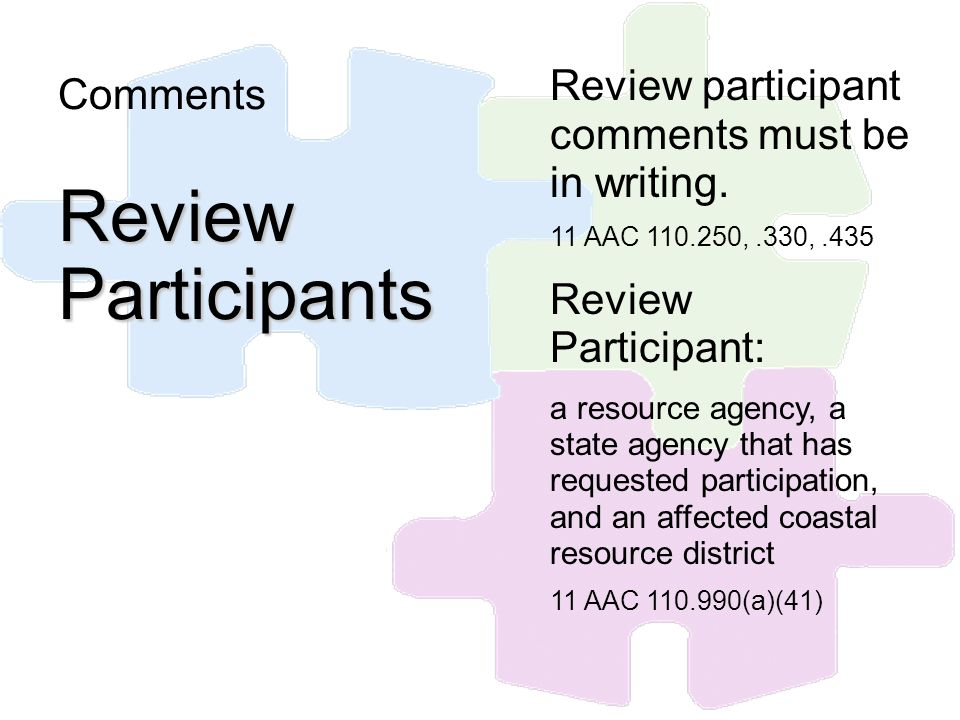 Review participant comments must be in writing. 11 AAC 110.250,.330,.435 Review Participant: a resource agency, a state agency that has requested part