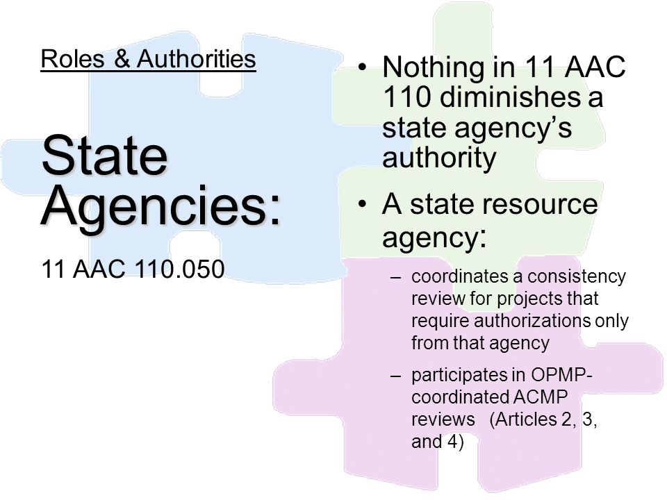 Nothing in 11 AAC 110 diminishes a state agencys authority A state resource agency : –coordinates a consistency review for projects that require autho