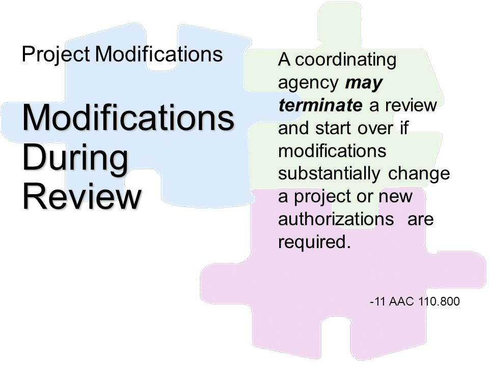 Project Modifications Modifications During Review A coordinating agency may terminate a review and start over if modifications substantially change a