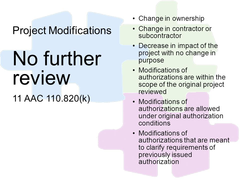 Change in ownership Change in contractor or subcontractor Decrease in impact of the project with no change in purpose Modifications of authorizations