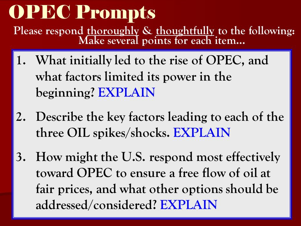 OPEC Prompts 1. 1.What initially led to the rise of OPEC, and what factors limited its power in the beginning? EXPLAIN 2. 2.Describe the key factors l