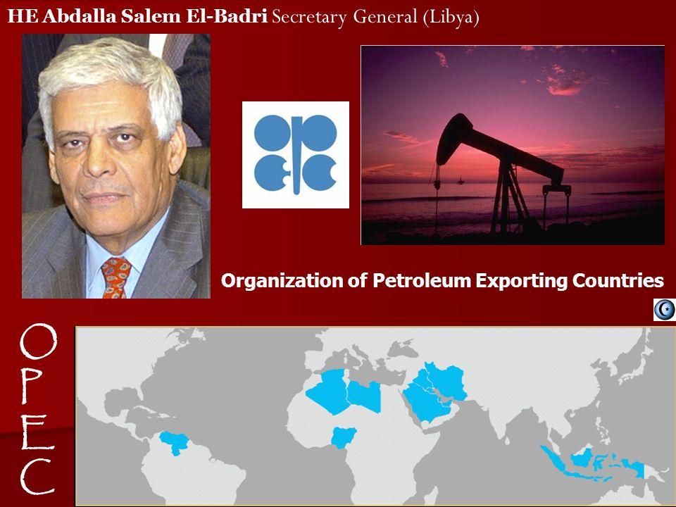 HE Abdalla Salem El-Badri Secretary General (Libya) OPECOPEC Organization of Petroleum Exporting Countries