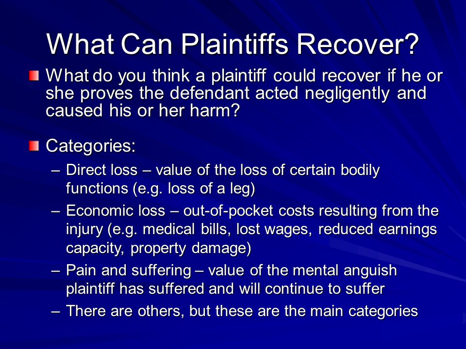 What Can Plaintiffs Recover? What do you think a plaintiff could recover if he or she proves the defendant acted negligently and caused his or her har