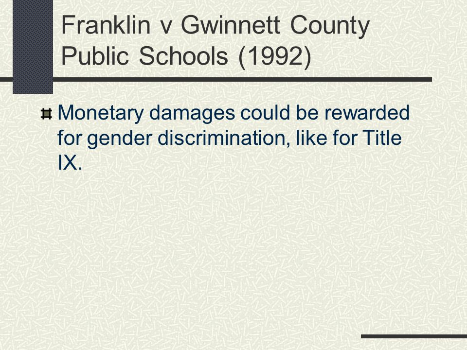 Franklin v Gwinnett County Public Schools (1992) Monetary damages could be rewarded for gender discrimination, like for Title IX.