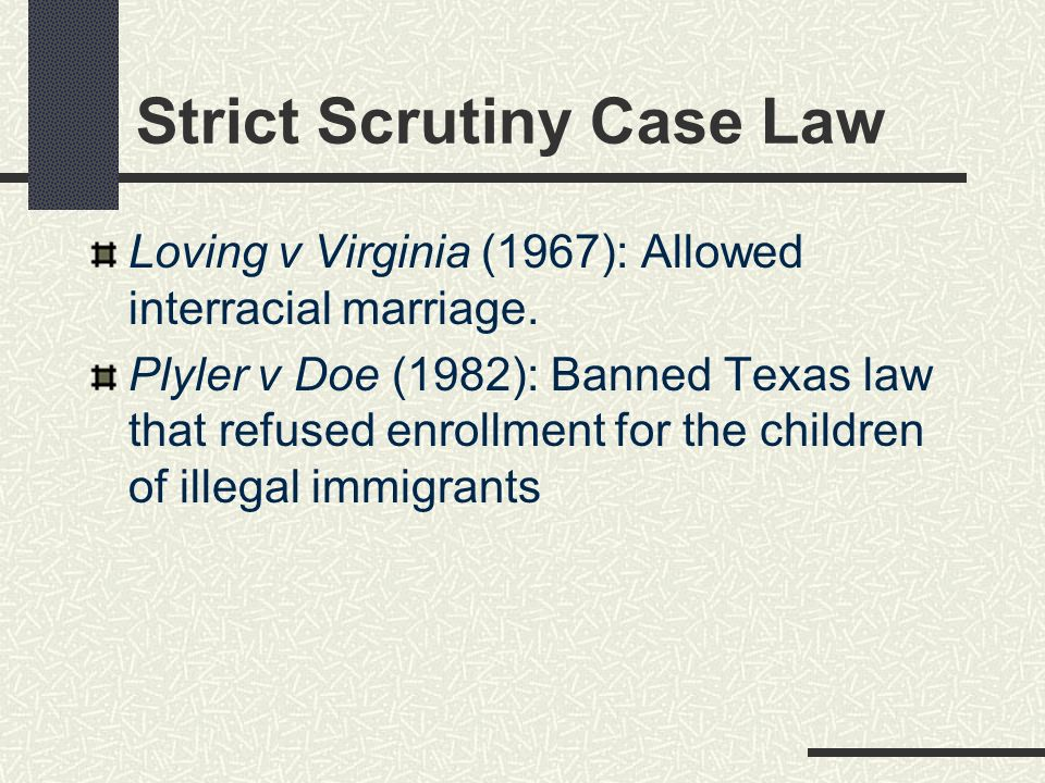 Strict Scrutiny Case Law Loving v Virginia (1967): Allowed interracial marriage.
