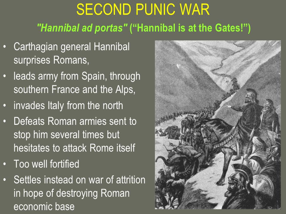SECOND PUNIC WAR Carthagian general Hannibal surprises Romans, leads army from Spain, through southern France and the Alps, invades Italy from the nor