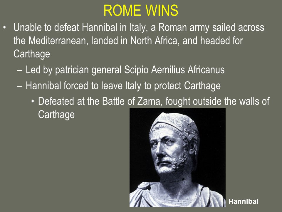ROME WINS Unable to defeat Hannibal in Italy, a Roman army sailed across the Mediterranean, landed in North Africa, and headed for Carthage –Led by pa