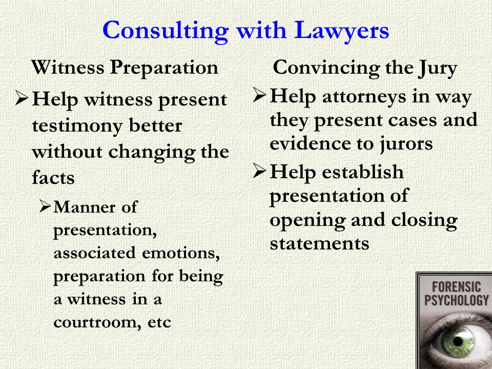 Consulting with Lawyers Witness Preparation Help witness present testimony better without changing the facts Manner of presentation, associated emotio