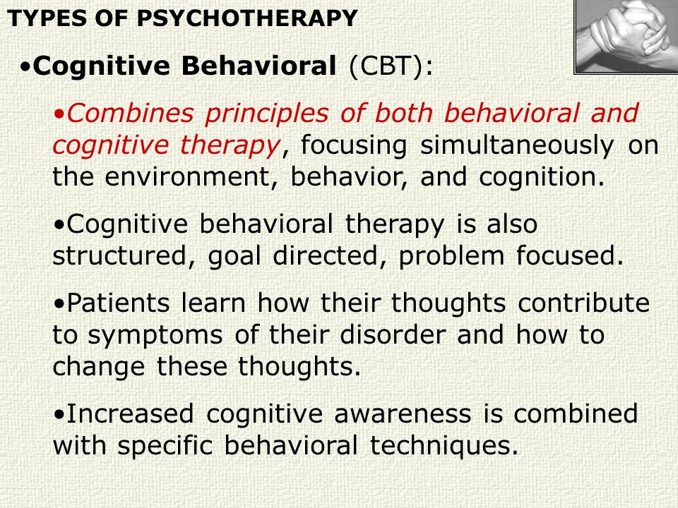 Cognitive Behavioral (CBT): Combines principles of both behavioral and cognitive therapy, focusing simultaneously on the environment, behavior, and co
