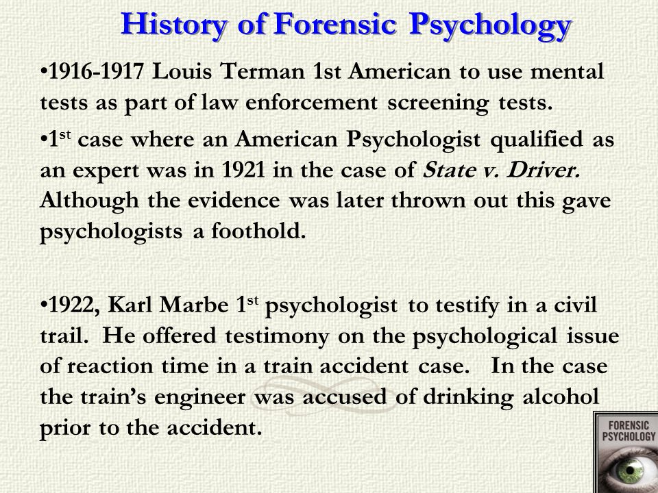 1916-1917 Louis Terman 1st American to use mental tests as part of law enforcement screening tests. 1 st case where an American Psychologist qualified