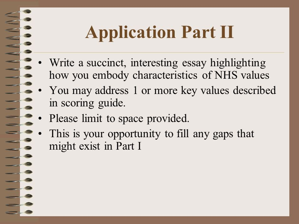 Application Part II Write a succinct, interesting essay highlighting how you embody characteristics of NHS values You may address 1 or more key values described in scoring guide.