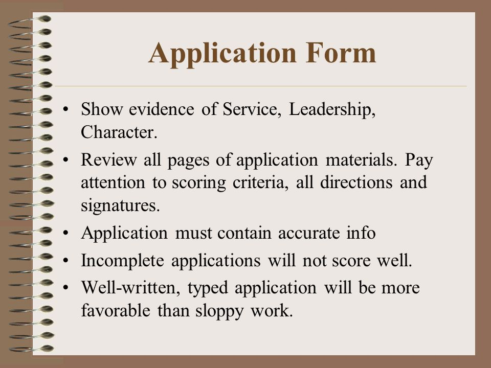 Application Form Show evidence of Service, Leadership, Character. Review all pages of application materials. Pay attention to scoring criteria, all di